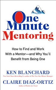 One Minute Mentoring - How to Find and Work With a Mentor--And Why You'll Benefit from Being One - Ken BlanchardClaire Diaz-Ortiz