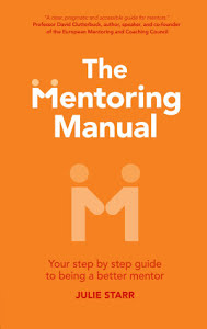 The Mentoring Manual - Your step by step guide to being a better mentor - Julie Starr